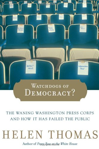 Watchdogs of Democracy?: The Waning Washington Press Corps and How It Has Failed the Public 9780743267816