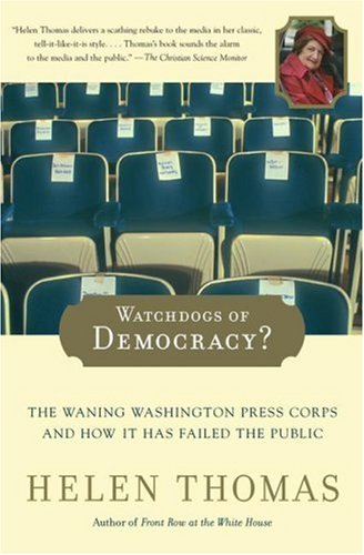 Watchdogs of Democracy?: The Waning Washington Press Corps and How It Has Failed the Public 9780743267823
