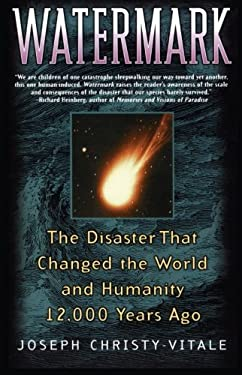 Watermark: The Disaster That Changed the World and Humanity 12,000 Years Ago 9780743491907