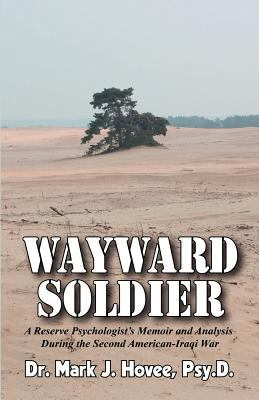 Wayward Soldier: A Reserve Psychologist's Memoir and Analysis During the Second American-Iraqi War