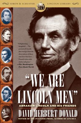 We Are Lincoln Men: Abraham Lincoln and His Friends 9780743254700