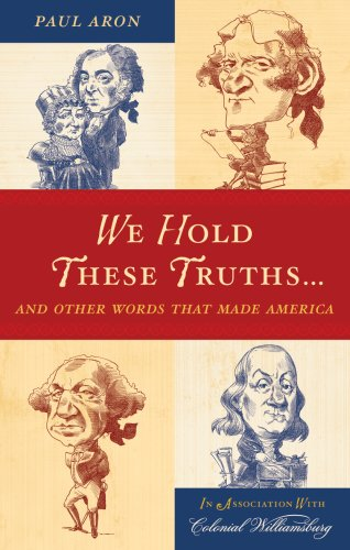 We Hold These Truths...: And Other Words That Made America 9780742562721