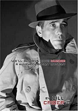 We'll Always Have Murder: A Humphrey Bogart Mystery