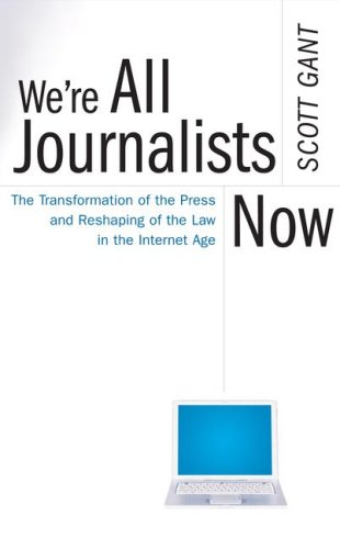 We're All Journalists Now: The Transformation of the Press and Reshaping of the Law in the Internet Age 9780743299268