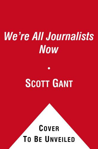 We're All Journalists Now: The Transformation of the Press and Reshaping of the Law in the Internet Age 9780743299275