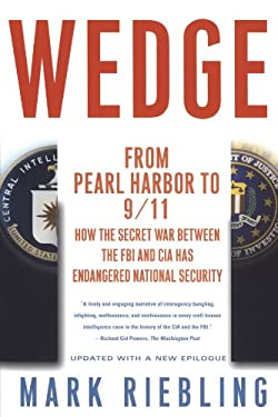 Wedge: From Pearl Harbor to 9/11: How the Secret War Between the FBI and CIA Has Endangered National Security 9780743245999