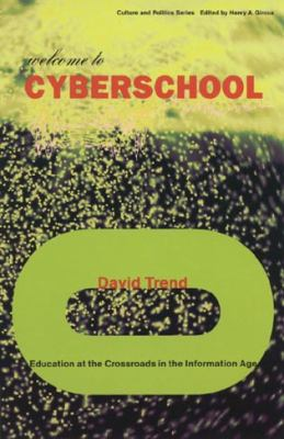 Welcome to Cyberschool: Education at the Crossroads in the Information Age 9780742515635