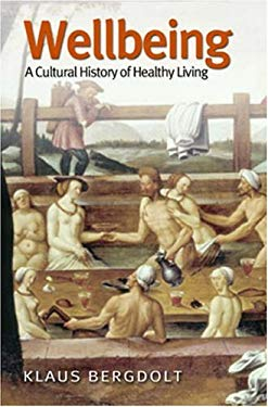 Wellbeing: A Cultural History of Healthy Living 9780745629131