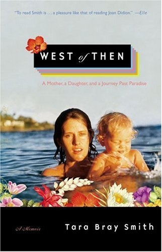 West of Then: A Mother, a Daughter, and a Journey Past Paradise 9780743236805