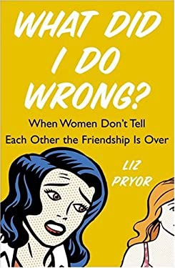 What Did I Do Wrong?: When Women Don't Tell Each Other the Friendship Is Over 9780743286312