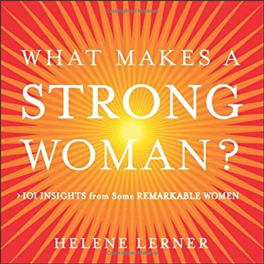 What Makes a Strong Woman?: 101 Insights from Some Remarkable Women 9780740754821