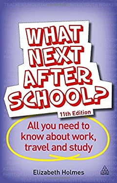 What Next After School?: All You Need to Know About Work, Travel and Study 9780749472504
