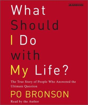What Should I Do with My Life?: The True Story of People Who Answered the Ultimate Question 9780743529259
