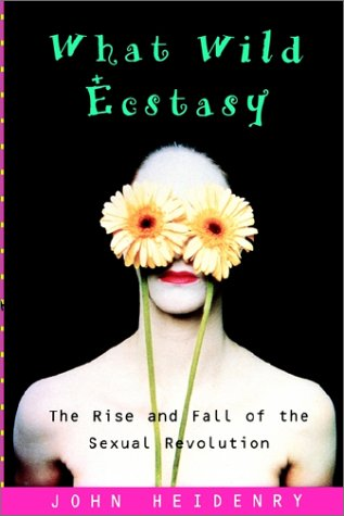What Wild Ecstasy: The Rise and Fall of the Sexual Revolution 9780743241847