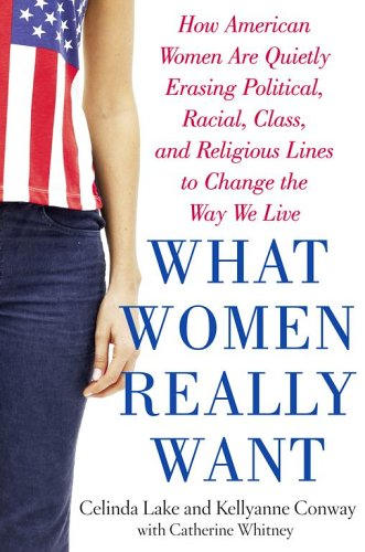 What Women Really Want: How American Women Are Quietly Erasing Political, Racial, Class, and Religious Lines to Change the Way We Live 9780743273824