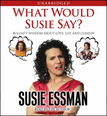 What Would Susie Say?: Bullsh*t Wisdom about Love, Life and Comedy 9780743597388