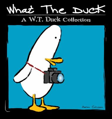What the Duck: A W.T. Duck Collection 9780740780967