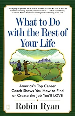 What to Do with the Rest of Your Life: America's Top Career Coach Show You How to Find or Create the Job You'll Love 9780743224505
