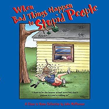 When Bad Things Happen to Stupid People: A Close to Home Collection 9780740753657