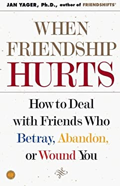 When Friendship Hurts: How to Deal with Friends Who Betray, Abandon, or Wound You 9780743211451