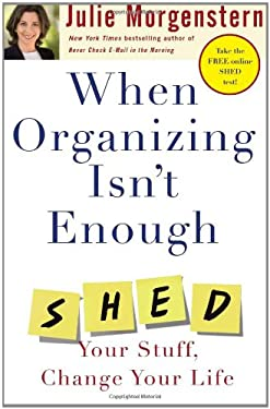 When Organizing Isn't Enough: Shed Your Stuff, Change Your Life 9780743250894
