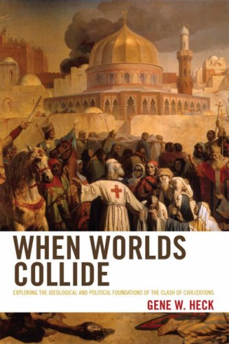 When Worlds Collide: Exploring the Ideological and Political Foundations of the Clash of Civilizations 9780742558564