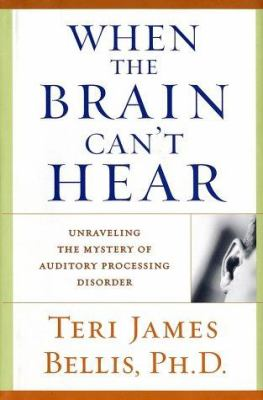 When the Brain Can't Hear: Unraveling the Mystery of Auditory Processing Disorder 9780743428637