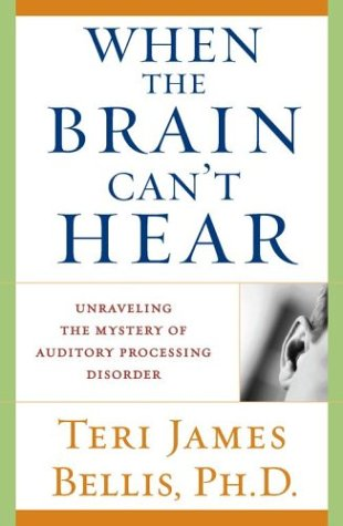 When the Brain Can't Hear: Unraveling the Mystery of Auditory Processing Disorder 9780743428644