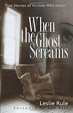 When the Ghost Screams: True Stories of Victims Who Haunt 9780740761751
