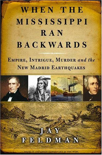 When the Mississippi Ran Backwards: Empire, Intrigue, Murder, and the New Madrid Earthquakes 9780743242783