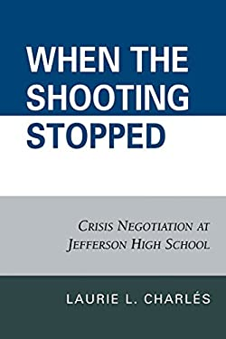 When the Shooting Stopped: Crisis Negotiation at Jefferson High School 9780742560888