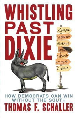 Whistling Past Dixie: How Democrats Can Win Without the South 9780743290159