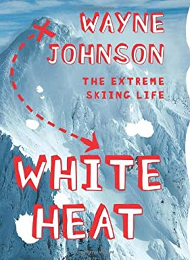 White Heat: The Extreme Skiing Life 9780743287333
