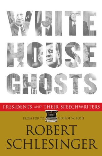 White House Ghosts: Presidents and Their Speechwriters 9780743291699