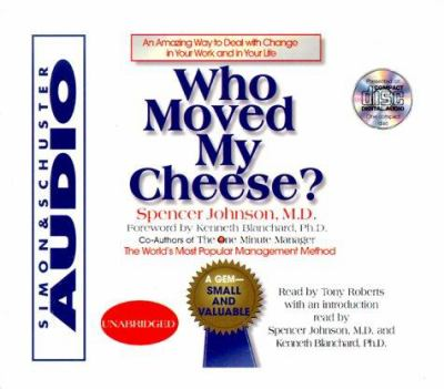 Who Moved My Cheese: An Amazing Way to Deal with Change in Your Work and in Your Life 9780743500470
