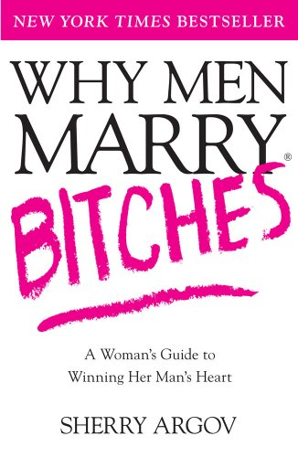 Why Men Marry Bitches: A Woman's Guide to Winning Her Man's Heart 9780743276375
