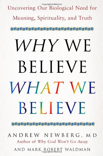 Why We Believe What We Believe: Uncovering Our Biological Need for Meaning, Spirituality, and Truth 9780743274975