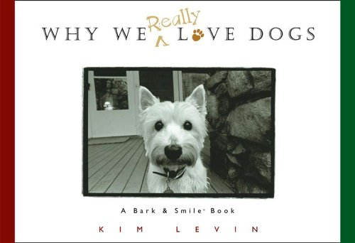 Why We Really Love Dogs: A Bark & Smile(r) Book 9780740706707
