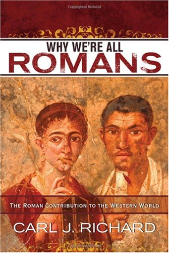 Why We're All Romans: The Roman Contribution to the Western World 9780742567788