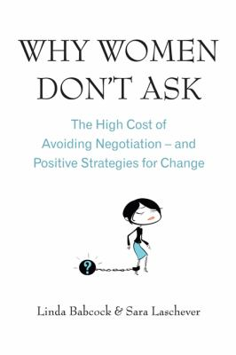 Why Women Don't Ask: The High Cost of Avoiding Negotiation, and Positive Strategies for Change 9780749929008