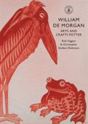 William de Morgan: Arts and Crafts Potter 9780747807384