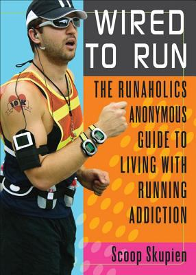 Wired to Run: The Runaholics Anonymous Guide to Living with Running Addiction 9780740757051