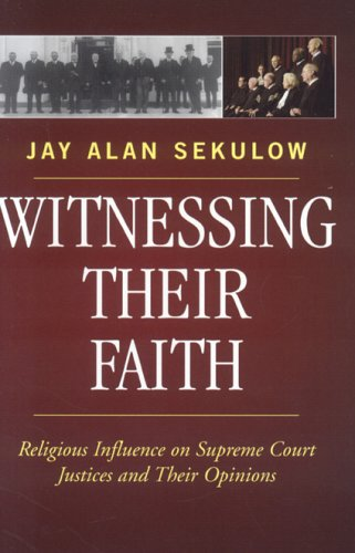 Witnessing Their Faith: Religious Influence on Supreme Court Justices and Their Opinions 9780742550643