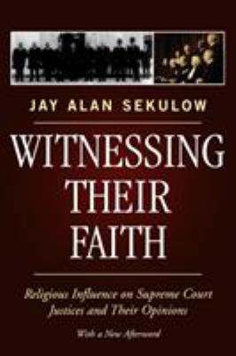 Witnessing Their Faith: Religious Influence on Supreme Court Justices and Their Opinions 9780742550650