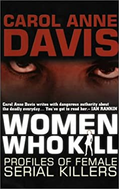 Women Who Kill: Profiles of Female Serial Killers 9780749005351
