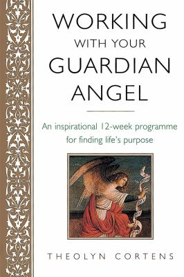 Working with Your Guardian Angel: An Inspirational 12-Week Programme for Finding Your Life's Purpose 9780749926625