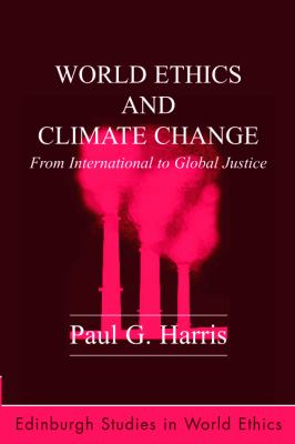 World Ethics and Climate Change: From International to Global Justice 9780748639106