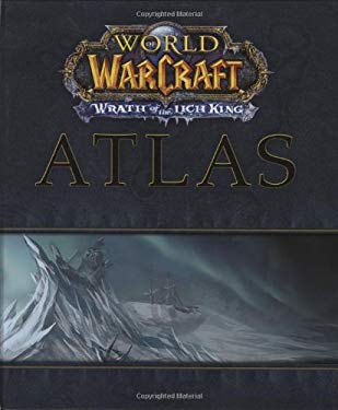 World of the Warcraft Atlas: Wrath of the Lich King 9780744010510