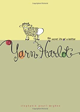 Yarn Harlot: The Secret Life of a Knitter 9780740750373