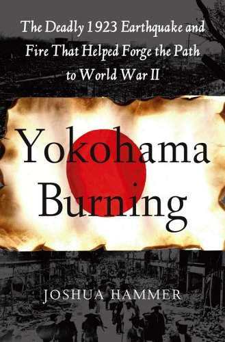 Yokohama Burning: The Deadly 1923 Earthquake and Fire That Helped Forge the Path to World War II 9780743264655